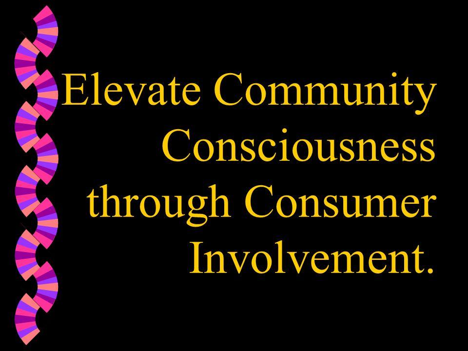 Elevate Community Consciousness through Consumer Involvement.