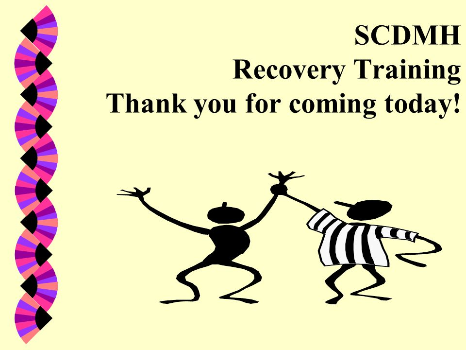 SCDMH Recovery Training Thank you for coming today!