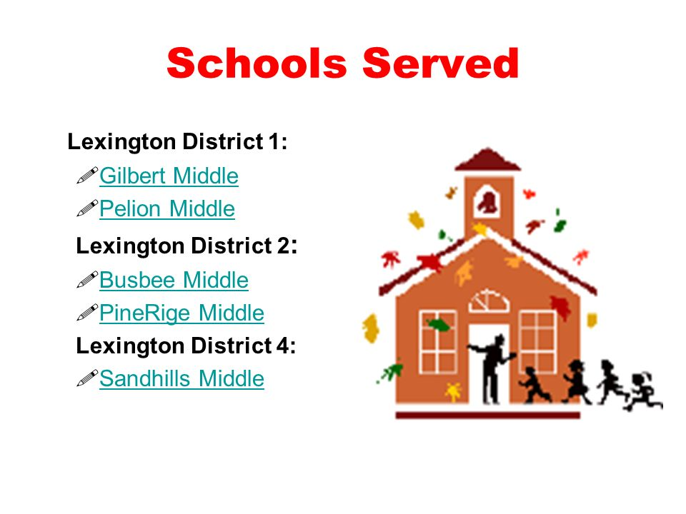 Schools Served Lexington District 1: Gilbert Middle Pelion Middle Lexington District 2 : Busbee Middle PineRige Middle Lexington District 4: Sandhills Middle