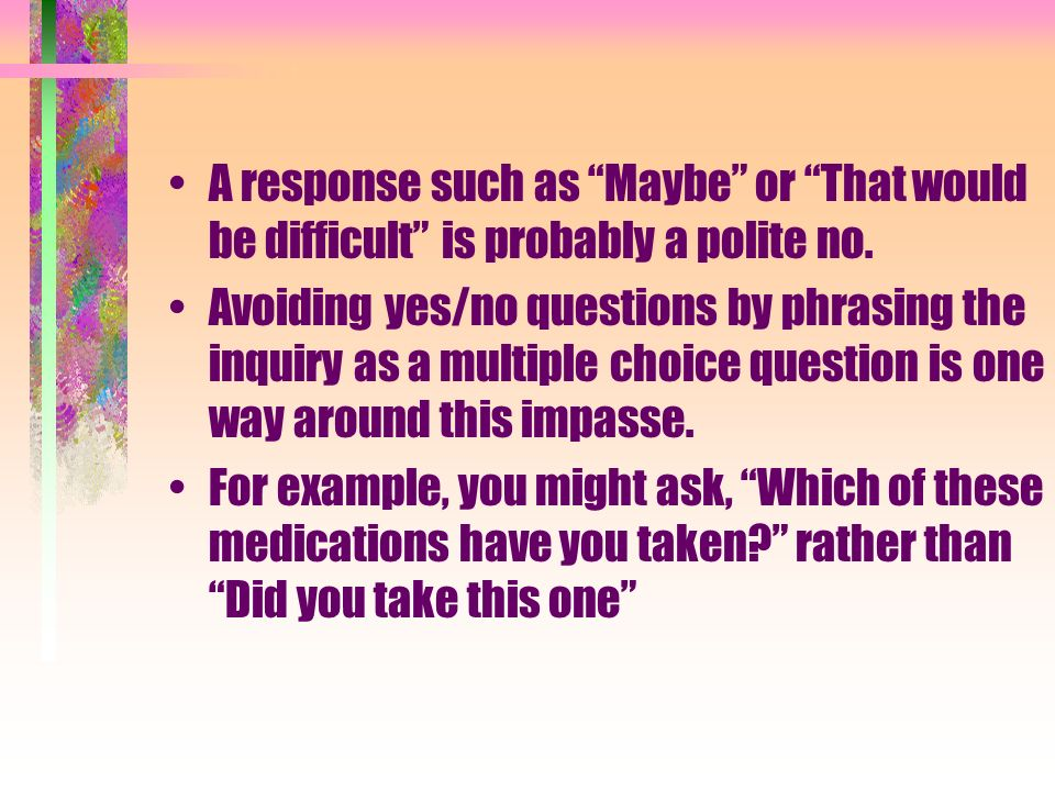 A response such as Maybe or That would be difficult is probably a polite no. Avoiding yes/no questions by phrasing the inquiry as a multiple choice qu