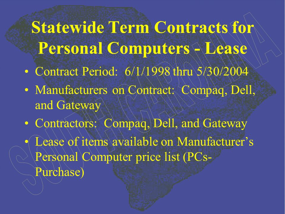 Statewide Term Contracts for Personal Computers - Lease Contract Period: 6/1/1998 thru 5/30/2004 Manufacturers on Contract: Compaq, Dell, and Gateway Contractors: Compaq, Dell, and Gateway Lease of items available on Manufacturers Personal Computer price list (PCs- Purchase)