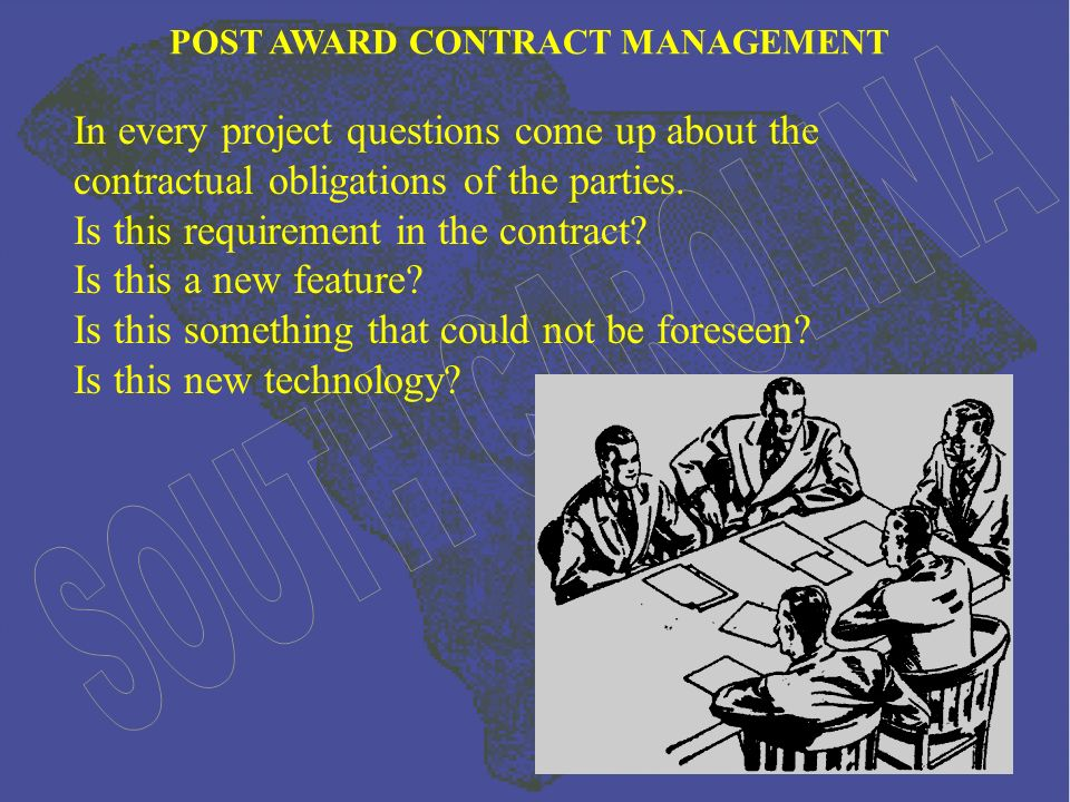 POST AWARD CONTRACT MANAGEMENT In every project questions come up about the contractual obligations of the parties.