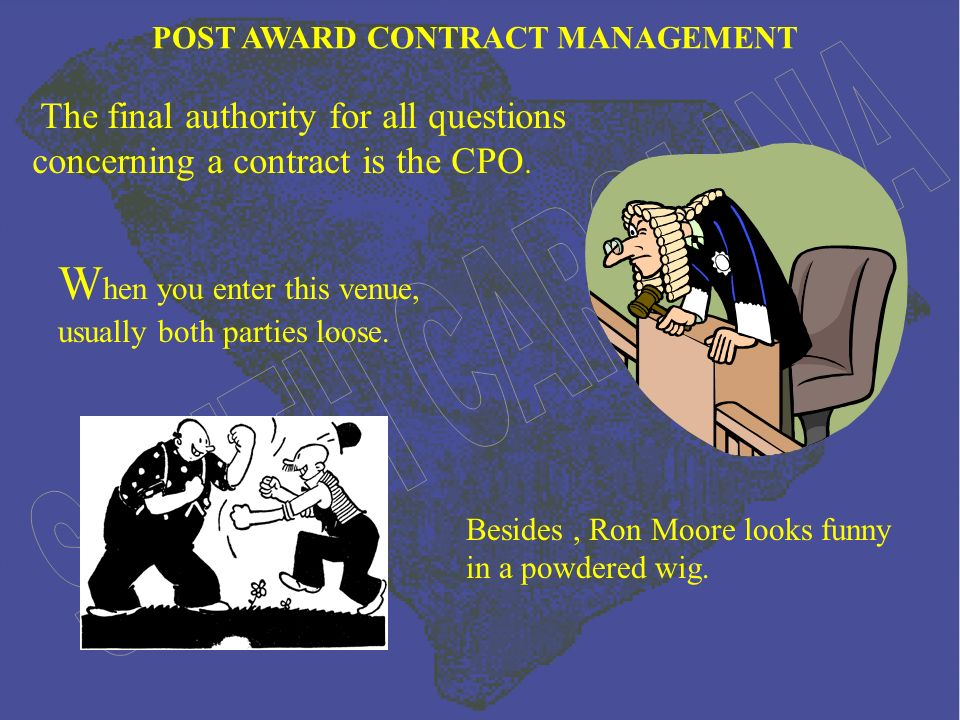 POST AWARD CONTRACT MANAGEMENT The final authority for all questions concerning a contract is the CPO.