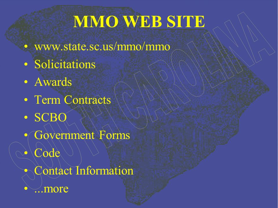 MMO WEB SITE www.state.sc.us/mmo/mmo Solicitations Awards Term Contracts SCBO Government Forms Code Contact Information...more