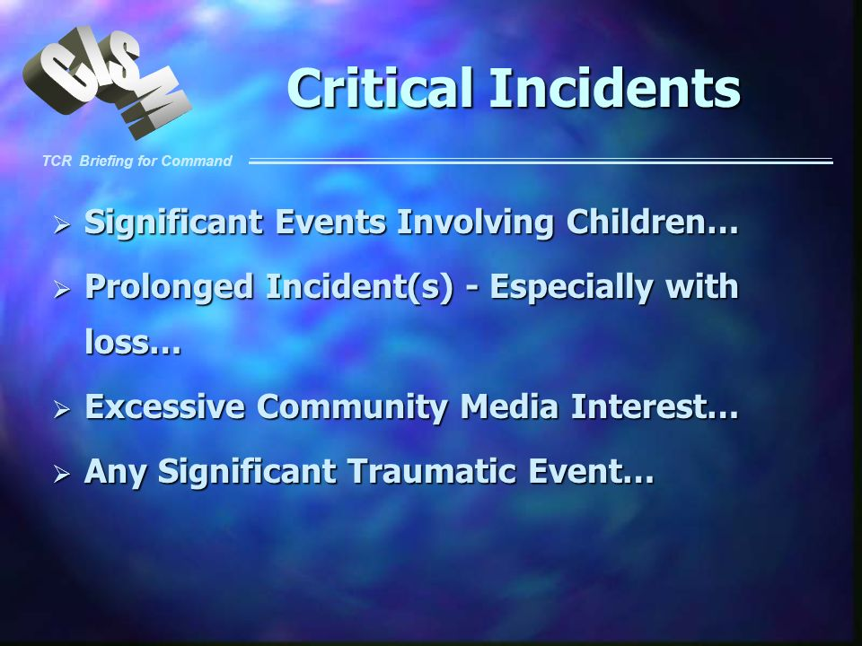 TCR Briefing for Command Critical Incidents Significant Events Involving Children… Significant Events Involving Children… Prolonged Incident(s) - Espe