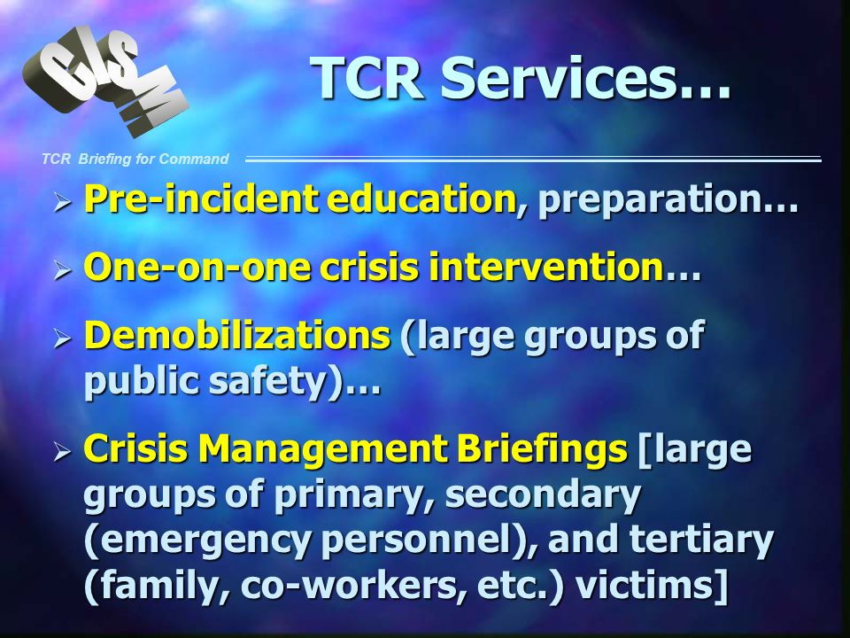 TCR Briefing for Command TCR Services… Pre-incident education, preparation… Pre-incident education, preparation… One-on-one crisis intervention… One-o