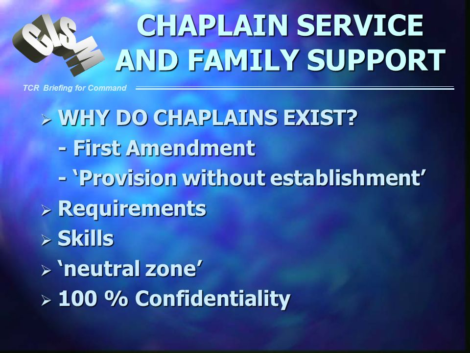 TCR Briefing for Command CHAPLAIN SERVICE AND FAMILY SUPPORT WHY DO CHAPLAINS EXIST? WHY DO CHAPLAINS EXIST? - First Amendment - Provision without est