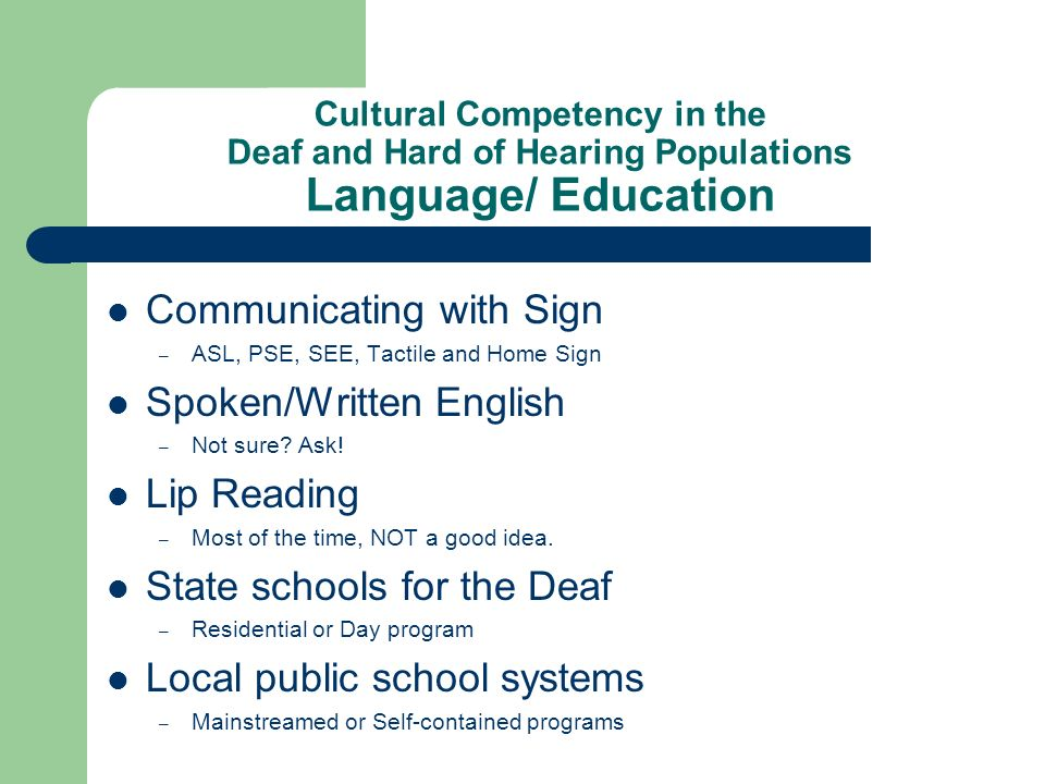 Cultural Competency in the Deaf and Hard of Hearing Populations Language/ Education Communicating with Sign – ASL, PSE, SEE, Tactile and Home Sign Spo