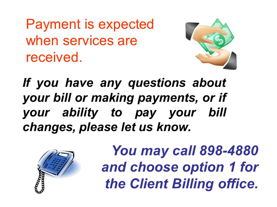 If you have any questions about your bill or making payments, or if your ability to pay your bill changes, please let us know.