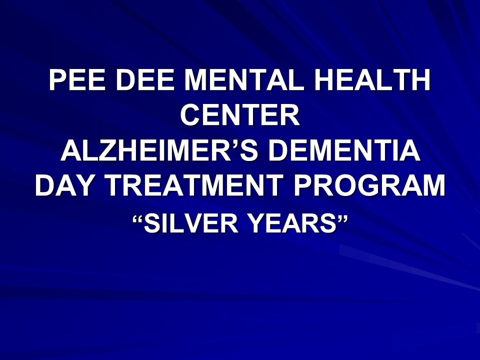 PEE DEE MENTAL HEALTH CENTER ALZHEIMERS DEMENTIA DAY TREATMENT PROGRAM SILVER YEARS SILVER YEARS