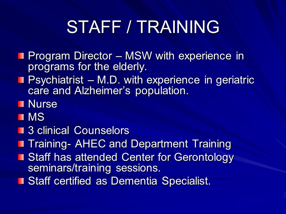 STAFF / TRAINING Program Director – MSW with experience in programs for the elderly.