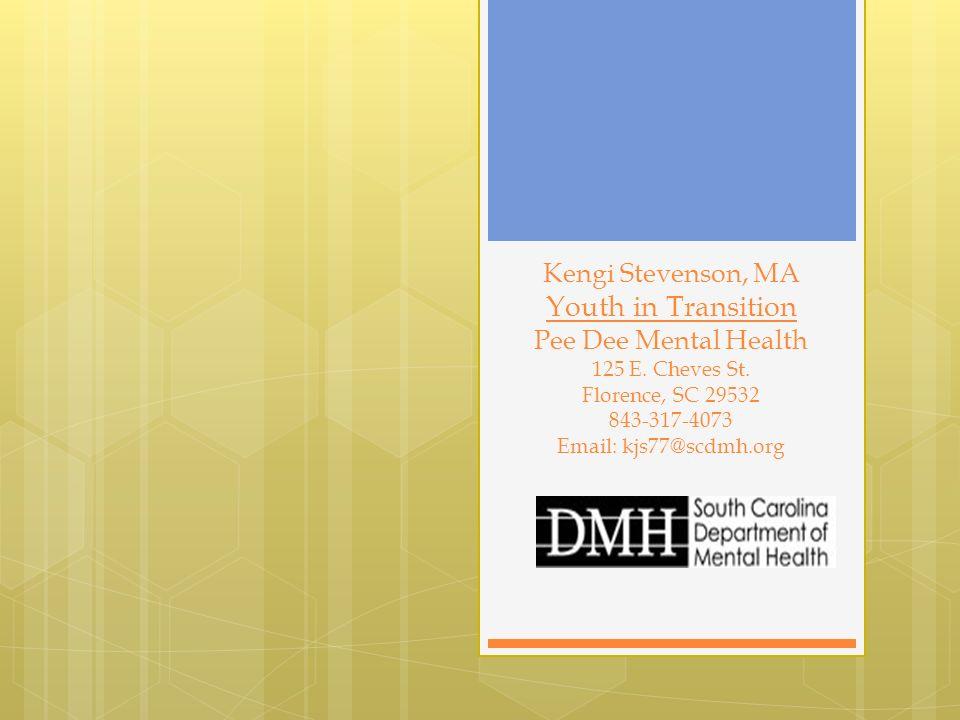Kengi Stevenson, MA Youth in Transition Pee Dee Mental Health 125 E.