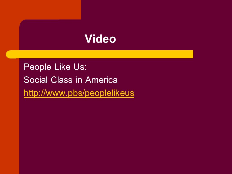 Video People Like Us: Social Class in America http://www.pbs/peoplelikeus