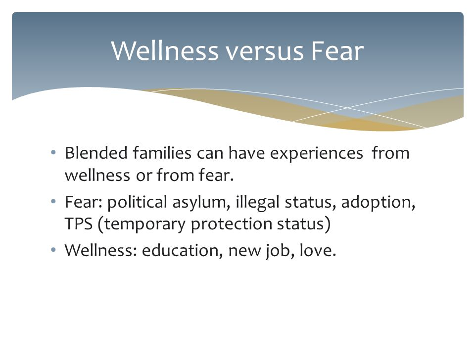 Blended families can have experiences from wellness or from fear.