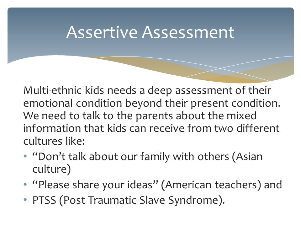 Multi-ethnic kids needs a deep assessment of their emotional condition beyond their present condition.