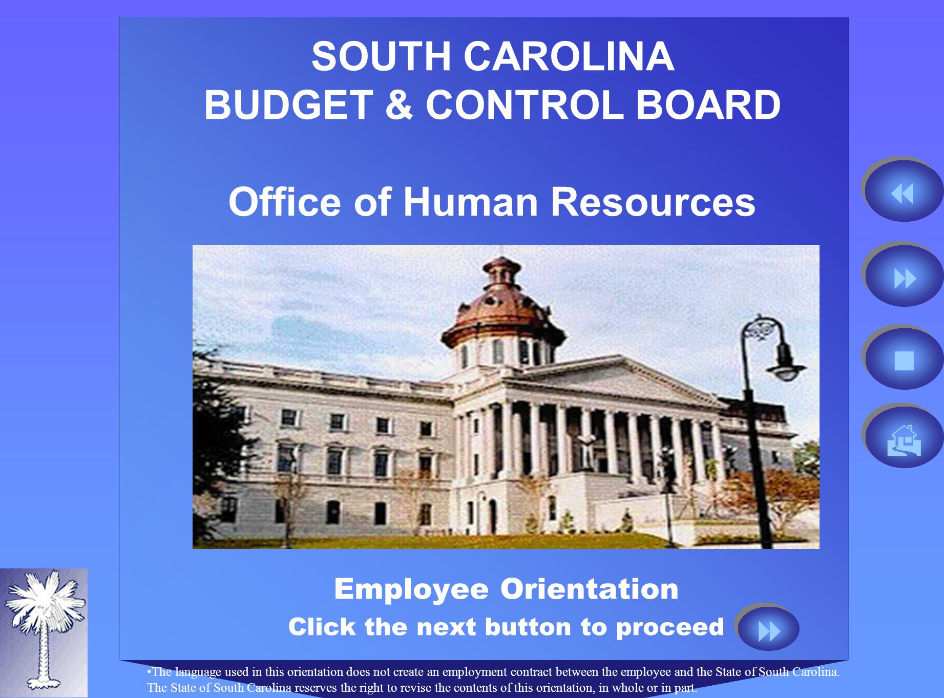 WELCOME TO SOUTH CAROLINA STATE GOVERNMENT.We are excited to have you as a member of our team.