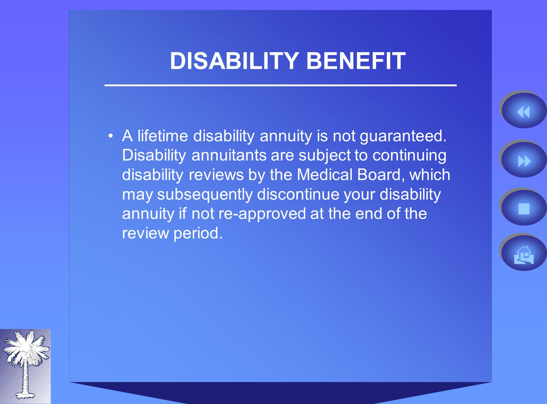 DISABILITY BENEFIT A lifetime disability annuity is not guaranteed.