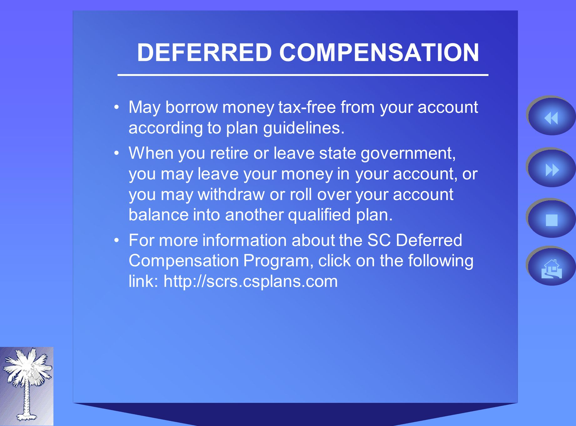 DEFERRED COMPENSATION May borrow money tax-free from your account according to plan guidelines.