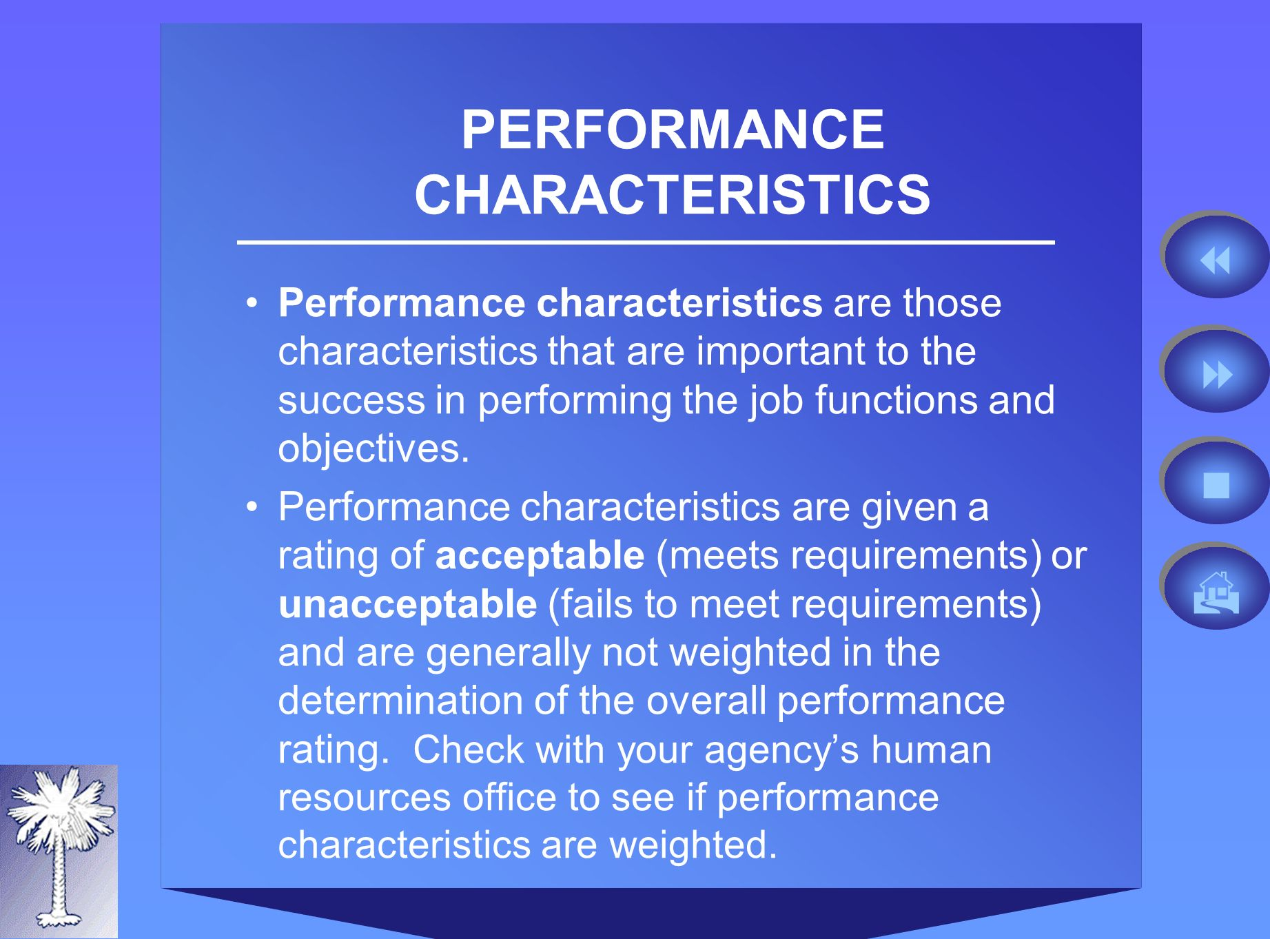 Performance characteristics are those characteristics that are important to the success in performing the job functions and objectives.