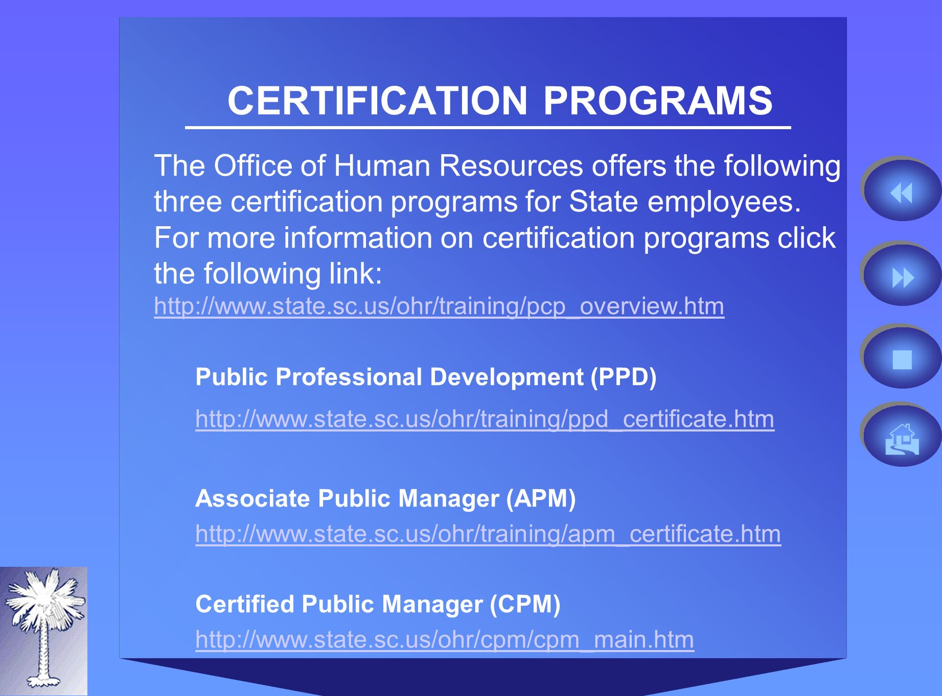 The Office of Human Resources offers the following three certification programs for State employees.