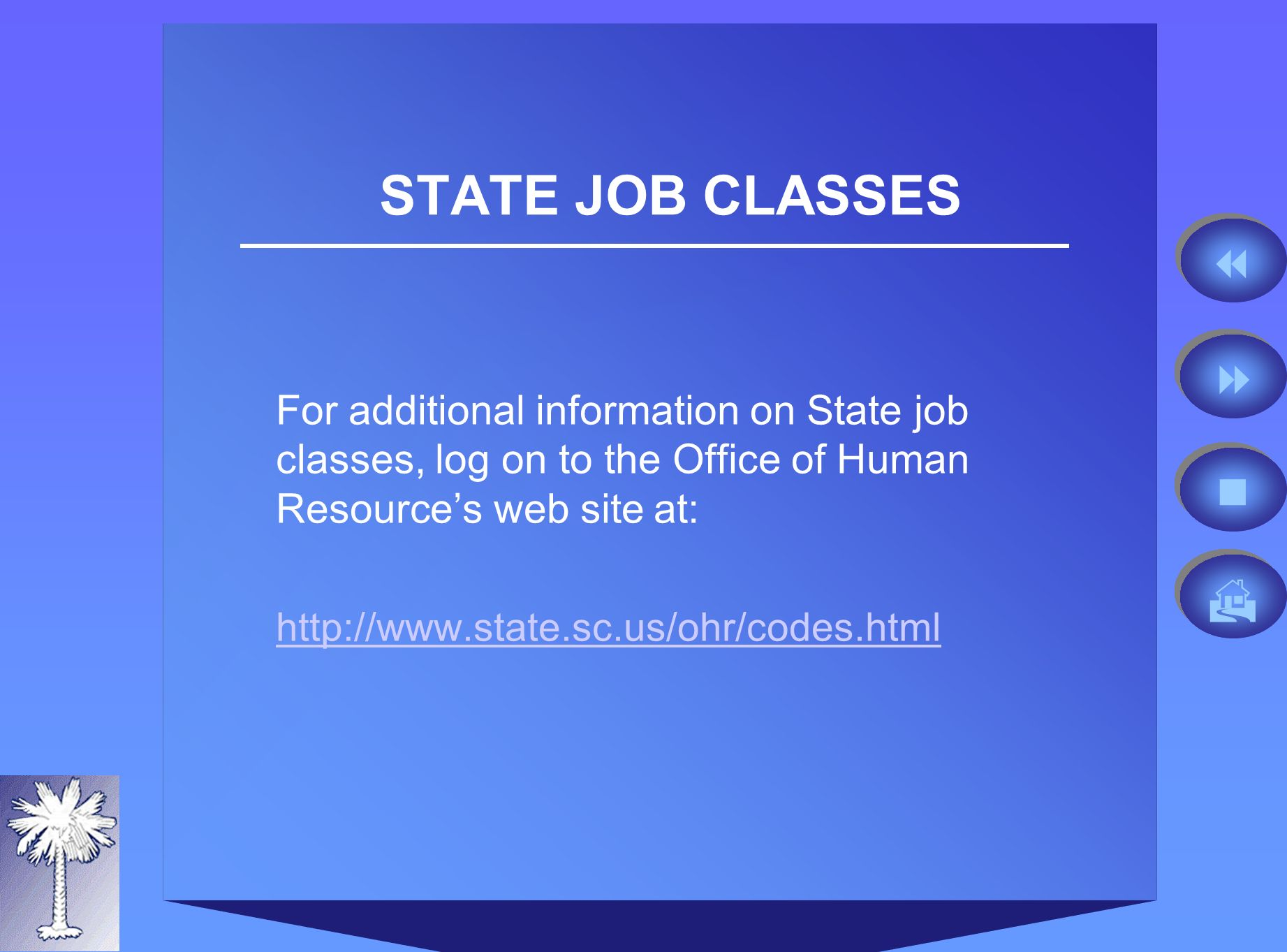 STATE JOB CLASSES For additional information on State job classes, log on to the Office of Human Resources web site at: