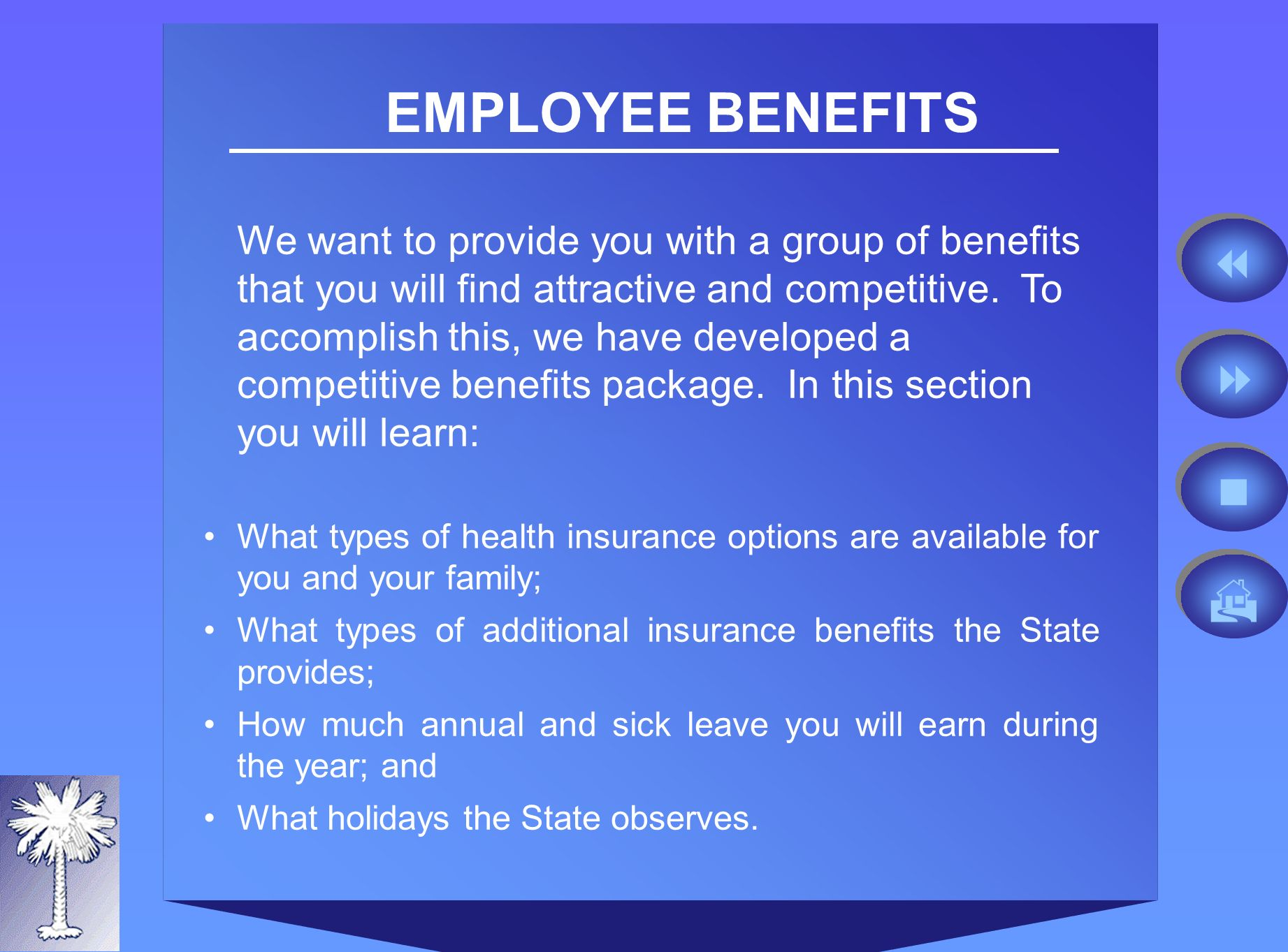 EMPLOYEE BENEFITS We want to provide you with a group of benefits that you will find attractive and competitive.