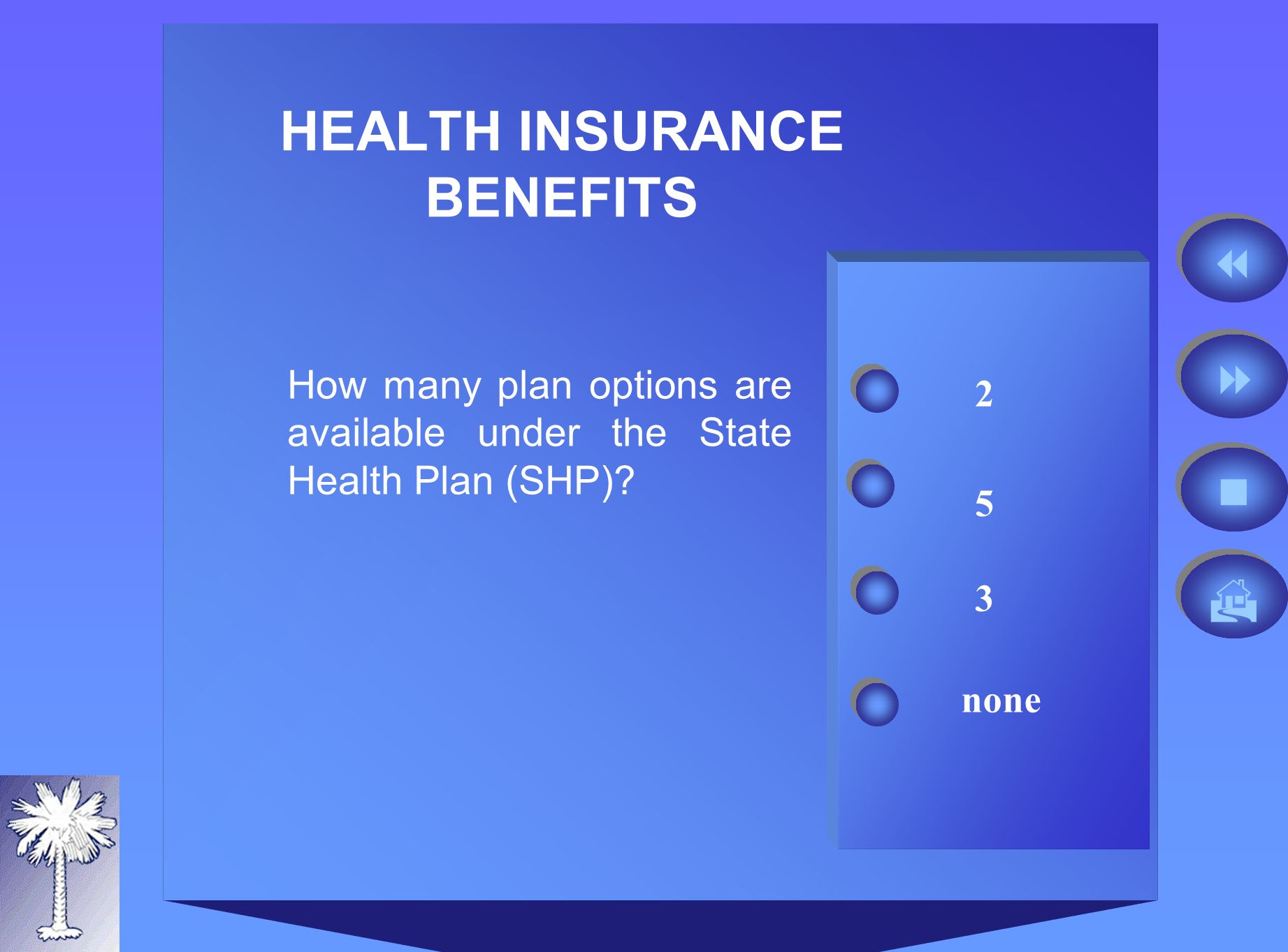 HEALTH INSURANCE BENEFITS 2 How many plan options are available under the State Health Plan (SHP).