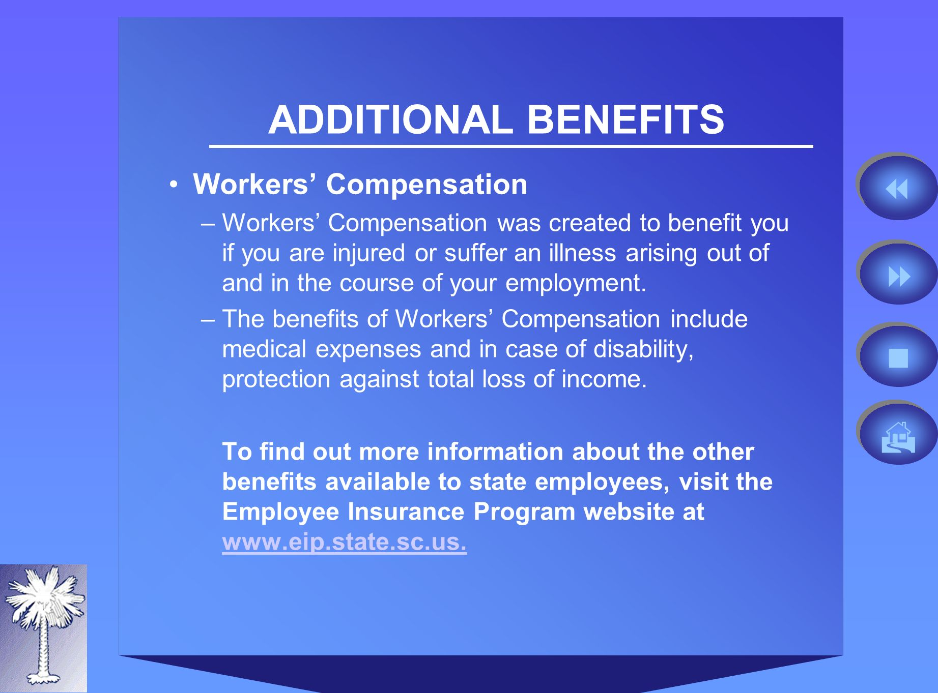 ADDITIONAL BENEFITS Workers Compensation –Workers Compensation was created to benefit you if you are injured or suffer an illness arising out of and in the course of your employment.