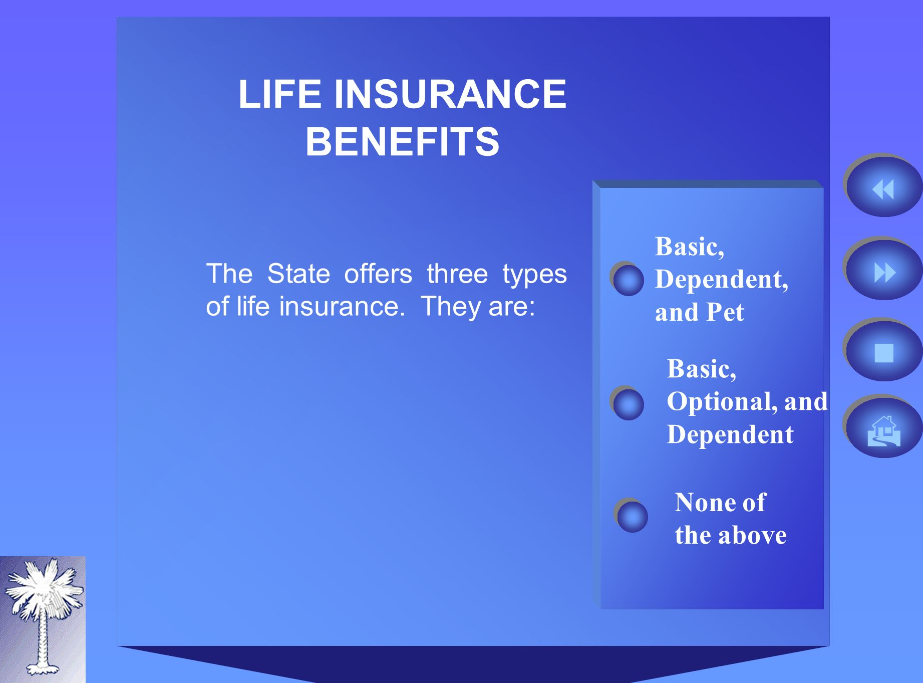 LIFE INSURANCE BENEFITS Basic, Dependent, and Pet The State offers three types of life insurance.