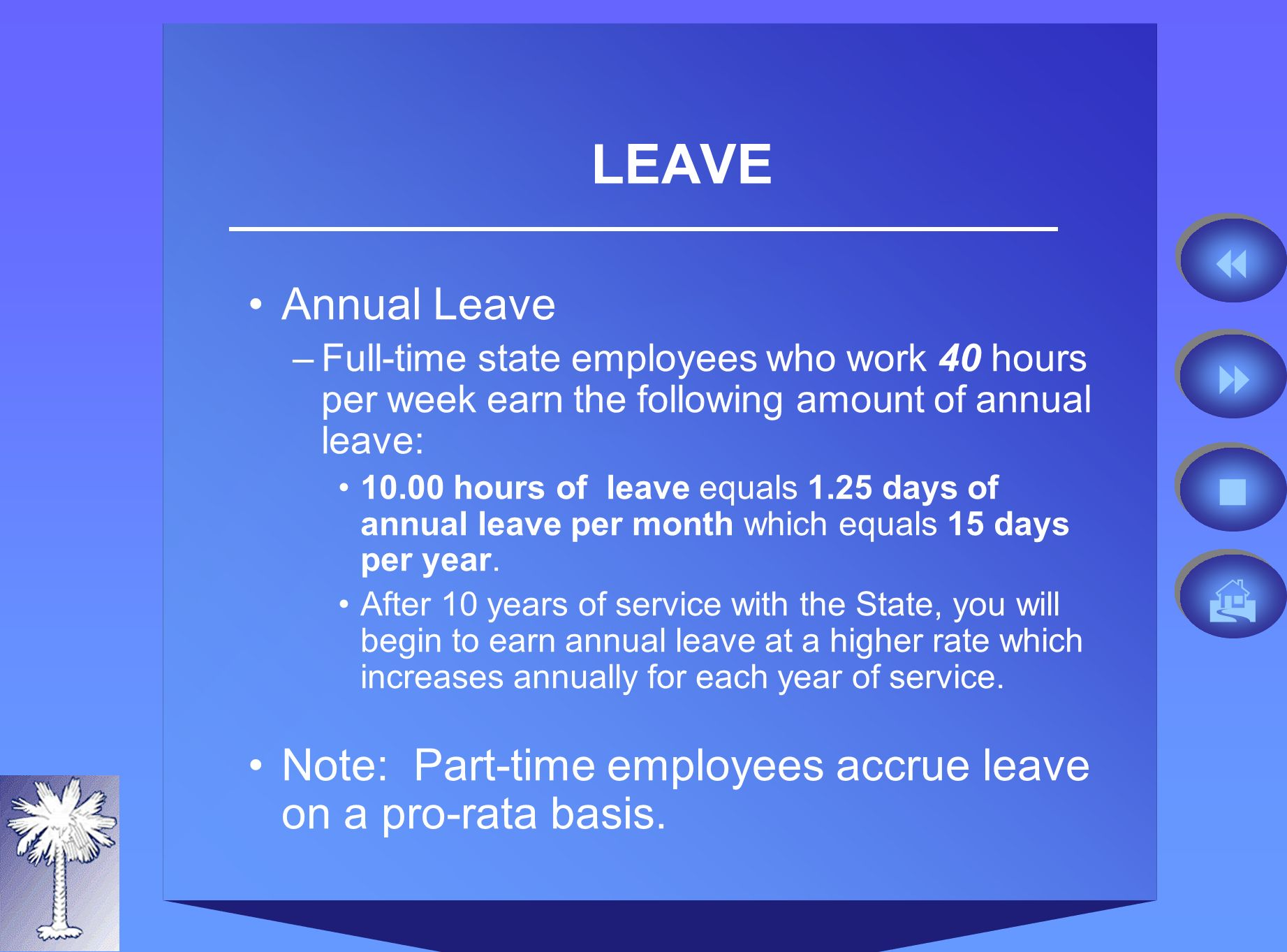 LEAVE Annual Leave –Full-time state employees who work 40 hours per week earn the following amount of annual leave: hours of leave equals 1.25 days of annual leave per month which equals 15 days per year.