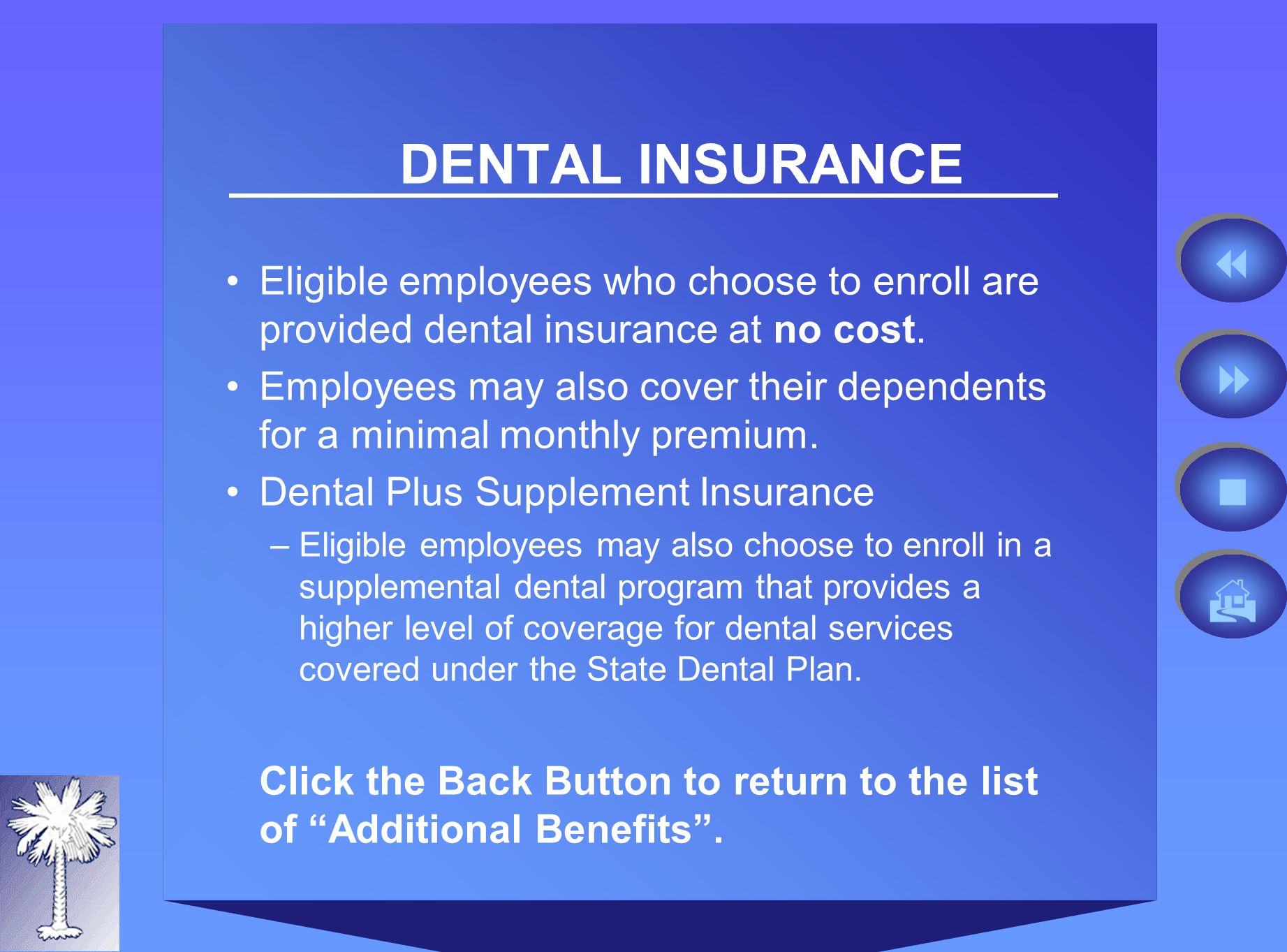 DENTAL INSURANCE Eligible employees who choose to enroll are provided dental insurance at no cost.