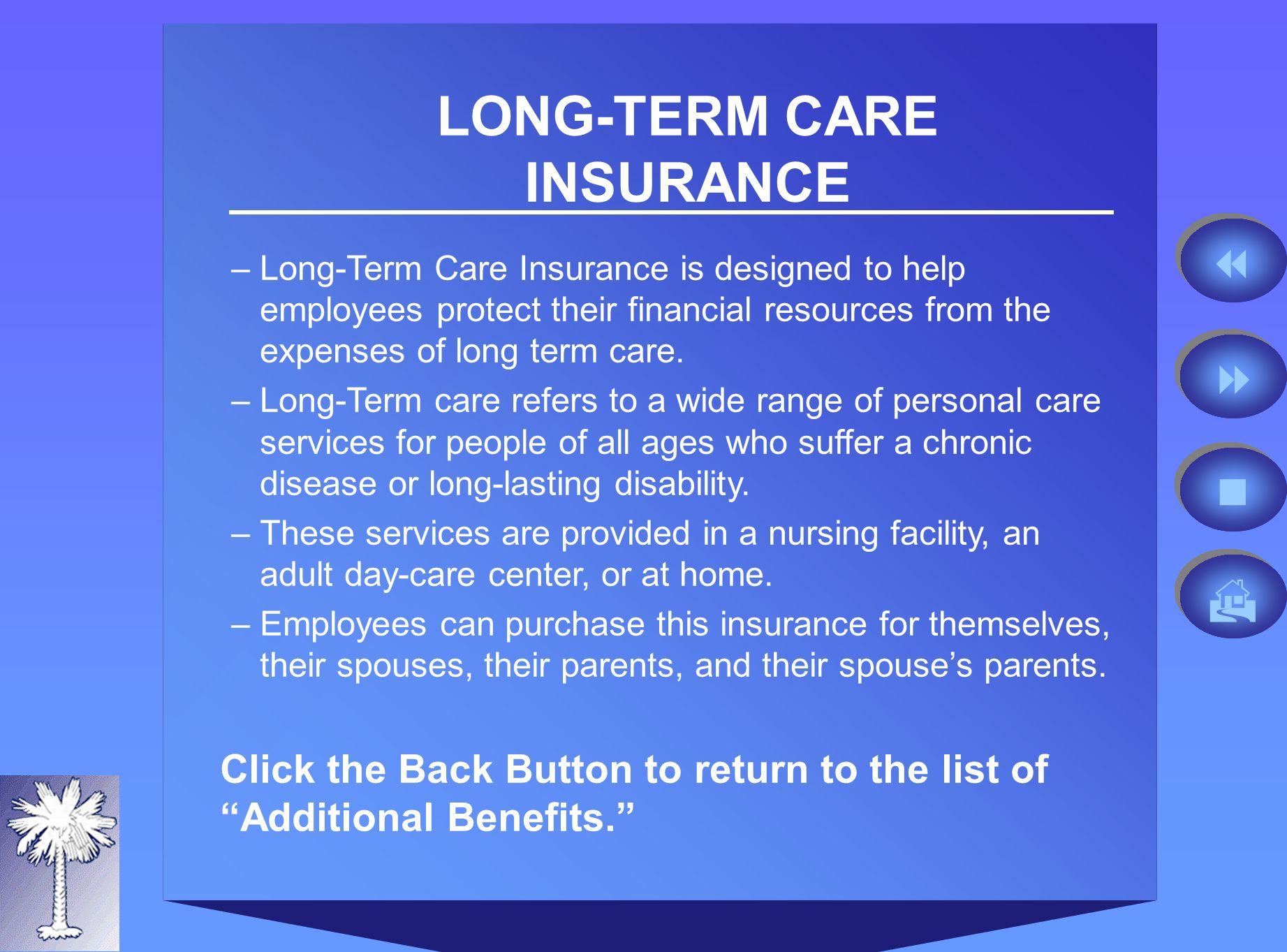 LONG-TERM CARE INSURANCE –Long-Term Care Insurance is designed to help employees protect their financial resources from the expenses of long term care.