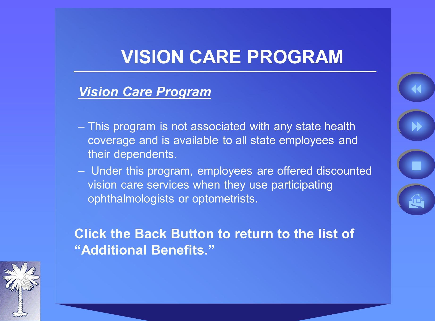 VISION CARE PROGRAM Vision Care Program –This program is not associated with any state health coverage and is available to all state employees and their dependents.