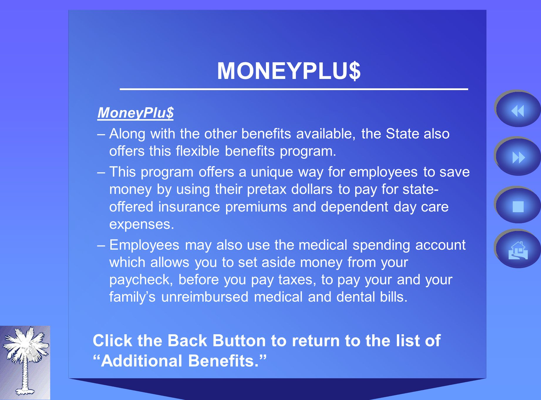 MONEYPLU$ MoneyPlu$ –Along with the other benefits available, the State also offers this flexible benefits program.