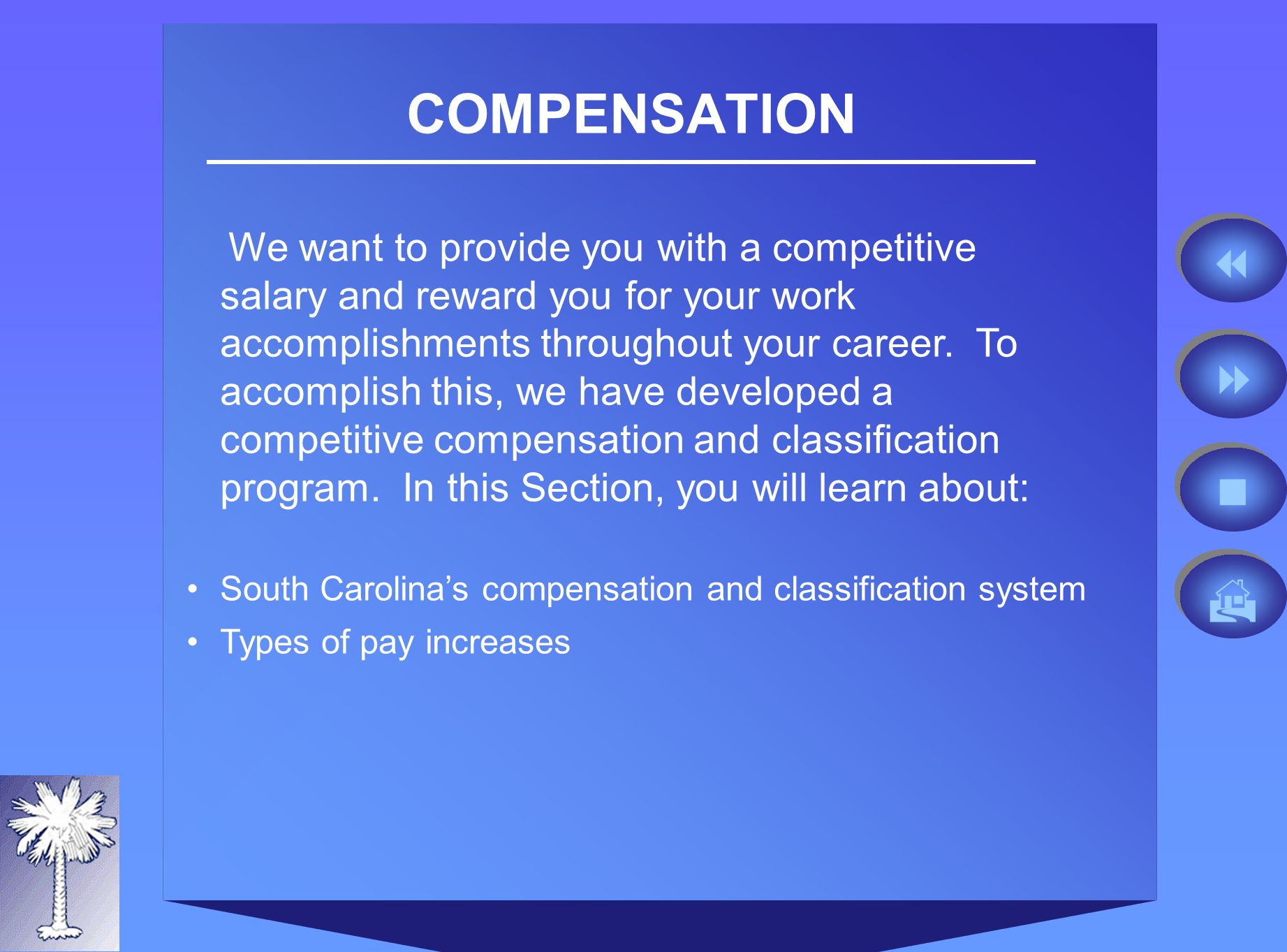 COMPENSATION We want to provide you with a competitive salary and reward you for your work accomplishments throughout your career.