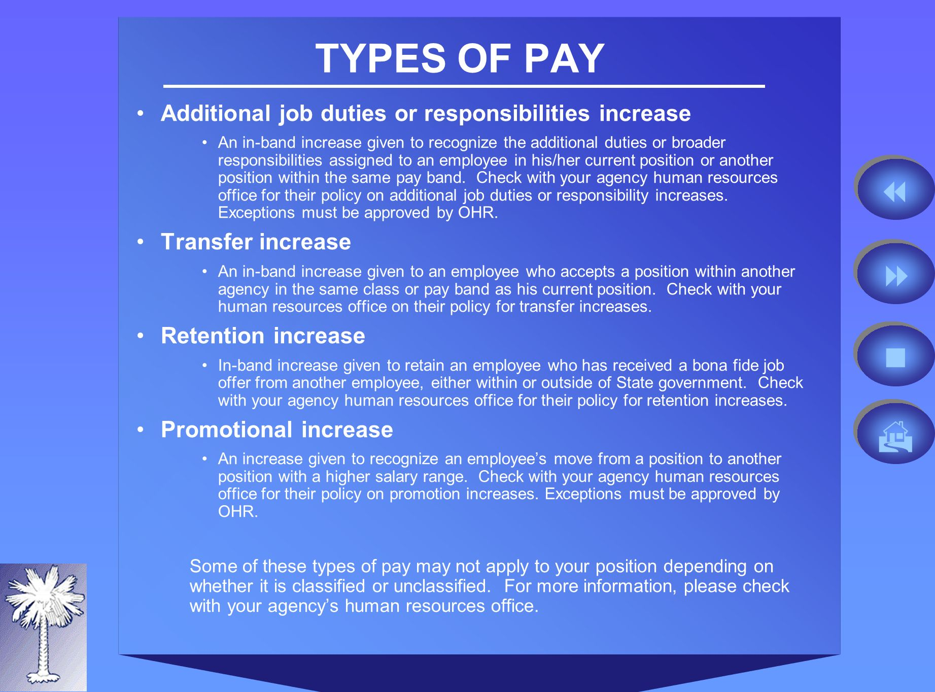 TYPES OF PAY Additional job duties or responsibilities increase An in-band increase given to recognize the additional duties or broader responsibilities assigned to an employee in his/her current position or another position within the same pay band.