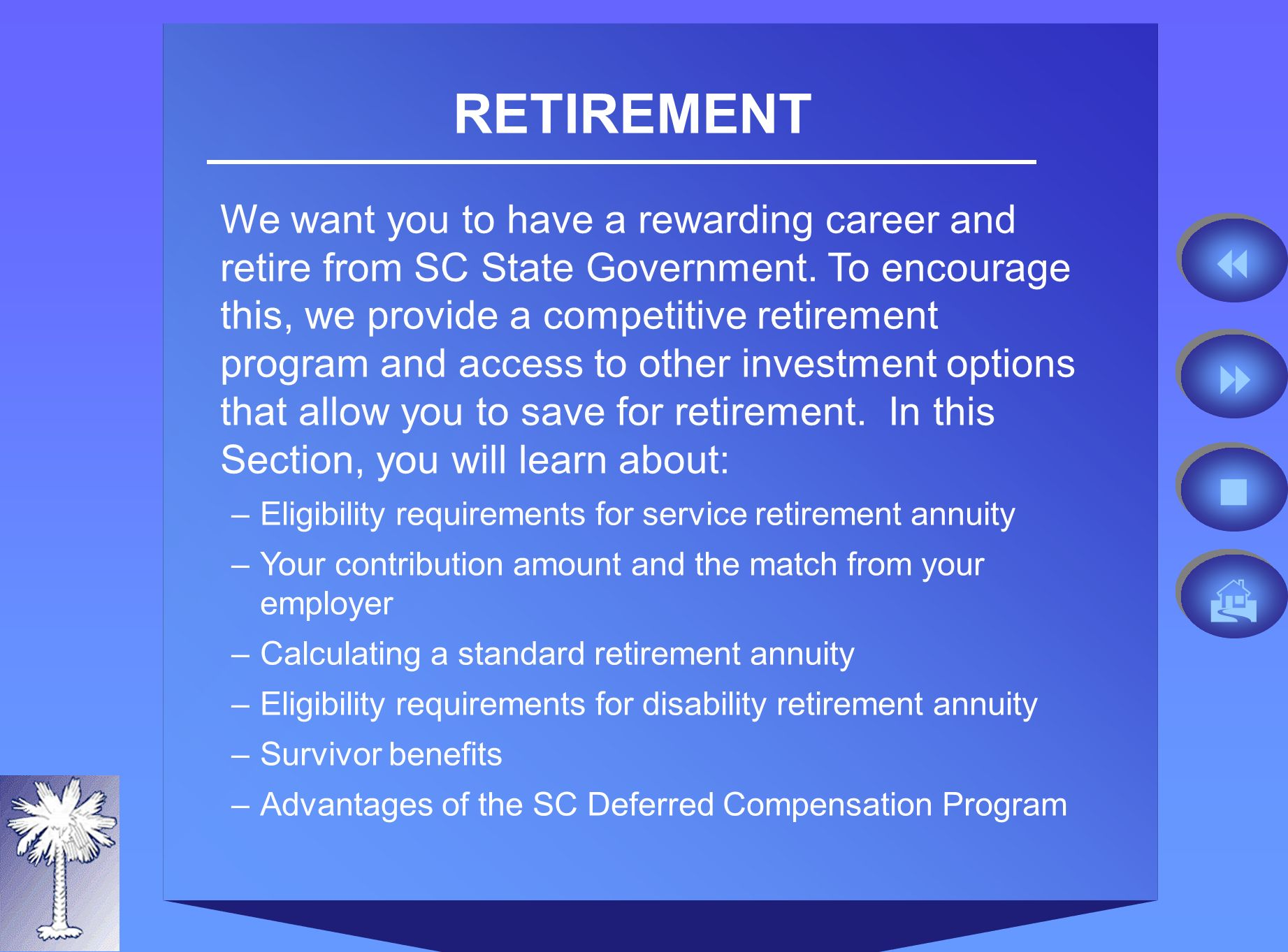 RETIREMENT We want you to have a rewarding career and retire from SC State Government.