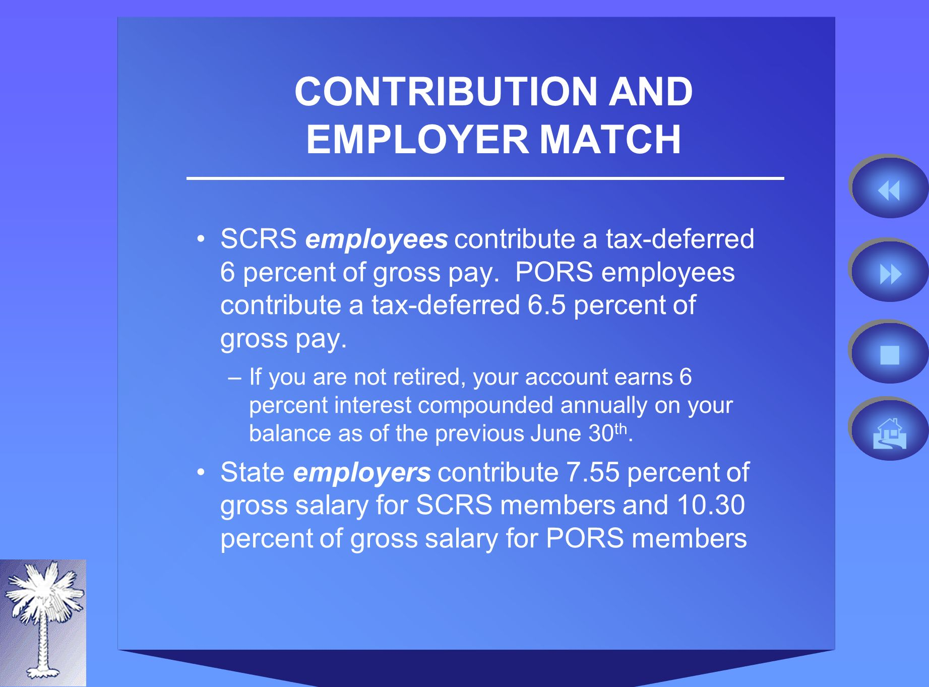 CONTRIBUTION AND EMPLOYER MATCH SCRS employees contribute a tax-deferred 6 percent of gross pay.