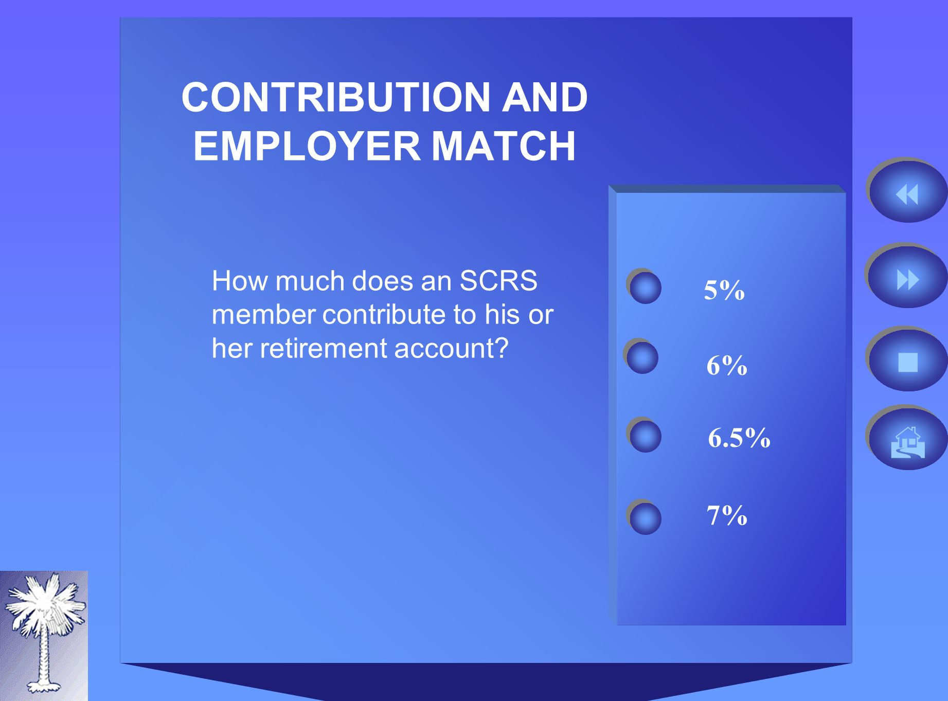 CONTRIBUTION AND EMPLOYER MATCH 6% 5% How much does an SCRS member contribute to his or her retirement account.