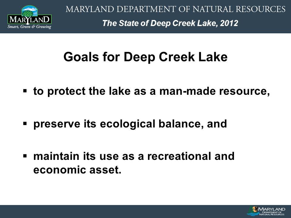 The State of Deep Creek Lake, 2012 to protect the lake as a man-made resource, preserve its ecological balance, and maintain its use as a recreational and economic asset.