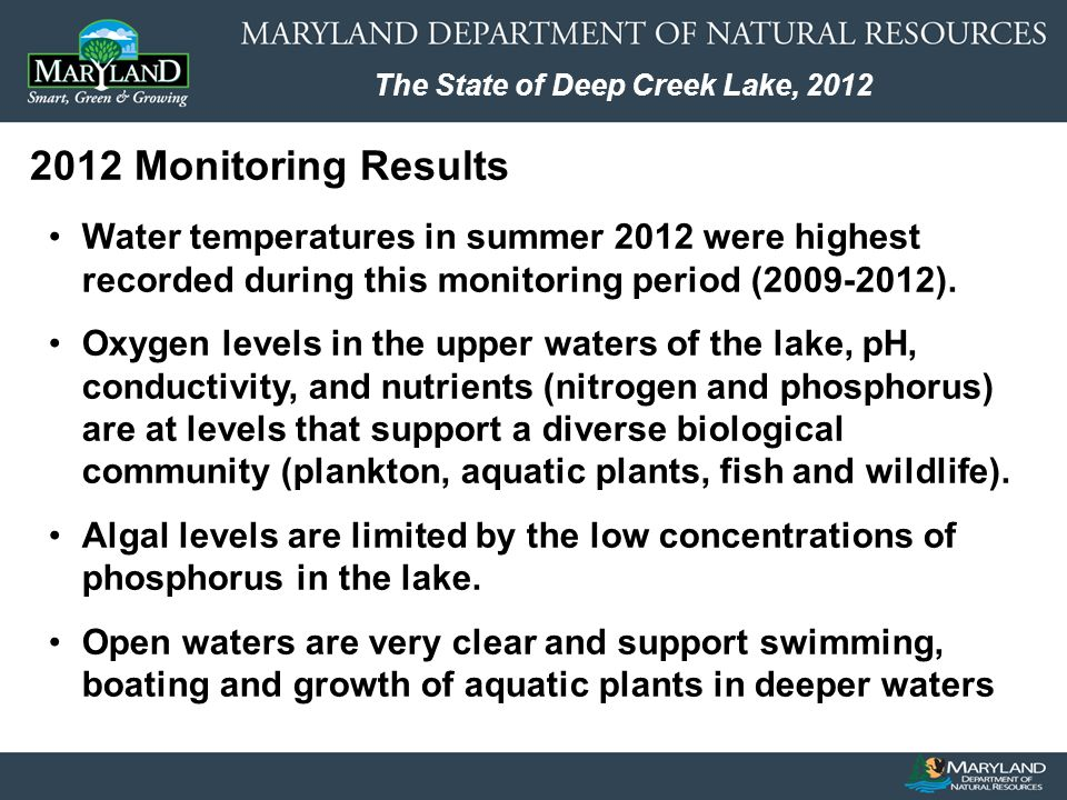 The State of Deep Creek Lake, 2012 Pilot project proposed to evaluate effectiveness of EWM control measures in selected Deep Creek Lake sites –Herbicide (2,4-D) control – location TBD –Harvest of limited areas – location TBD