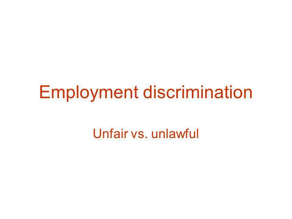 Employment discrimination Unfair vs. unlawful