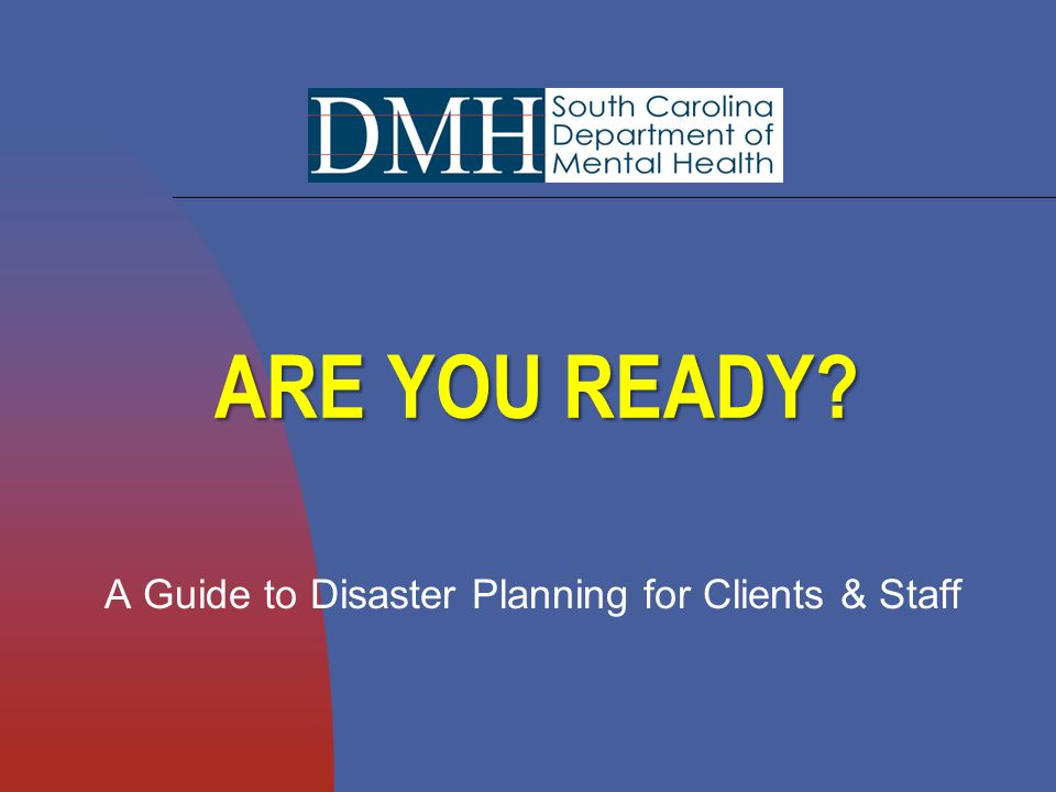 ARE YOU READY A Guide to Disaster Planning for Clients & Staff