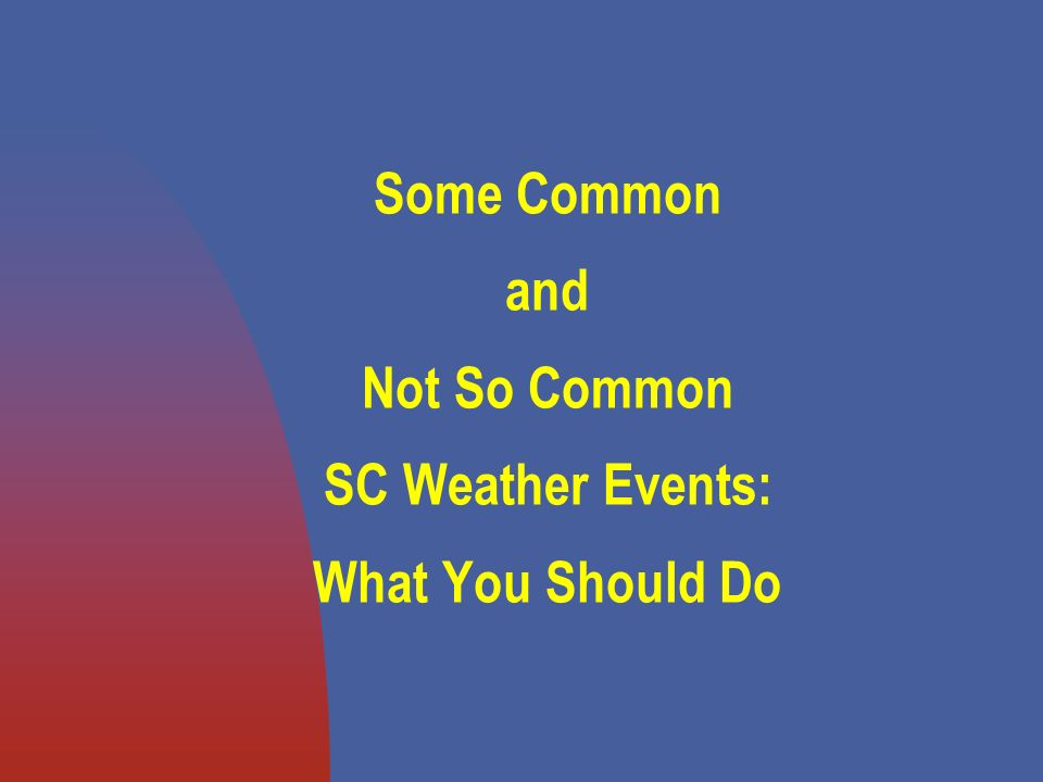 Some Common and Not So Common SC Weather Events: What You Should Do