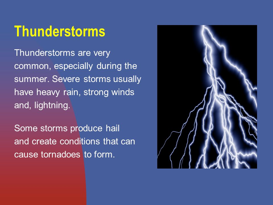 Thunderstorms Thunderstorms are very common, especially during the summer.