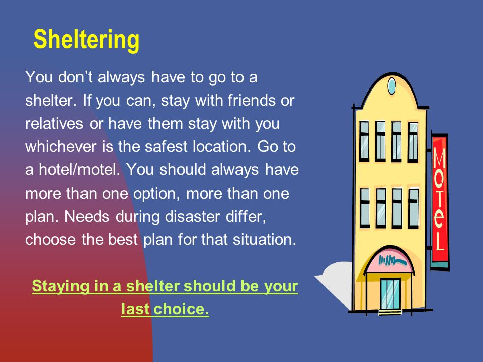 Sheltering You dont always have to go to a shelter.