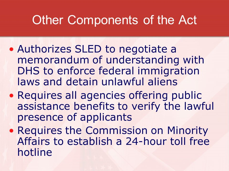 Other Components of the Act Authorizes SLED to negotiate a memorandum of understanding with DHS to enforce federal immigration laws and detain unlawfu