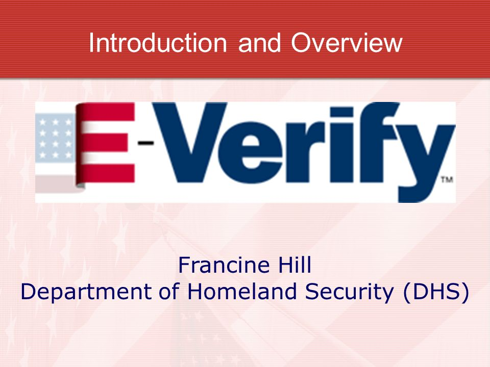 Introduction and Overview Francine Hill Department of Homeland Security (DHS)
