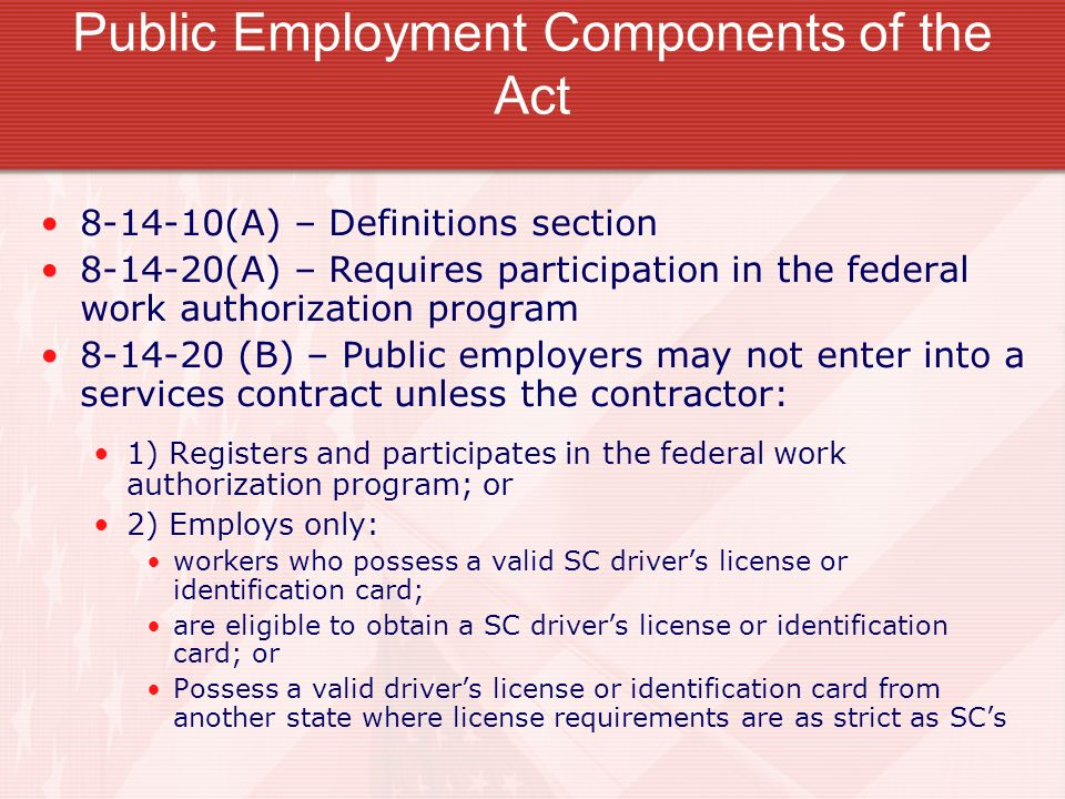 Public Employment Components of the Act 8-14-10(A) – Definitions section 8-14-20(A) – Requires participation in the federal work authorization program