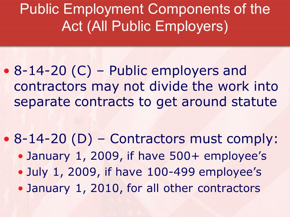 Public Employment Components of the Act (All Public Employers) 8-14-20 (C) – Public employers and contractors may not divide the work into separate co